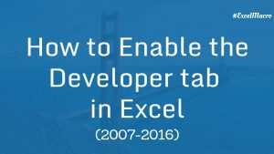How to Enable the Developer tab in Excel 2007-2016