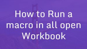 How to Run a macro in all open workbook in Excel