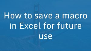 How to Save a macro in Excel for future use