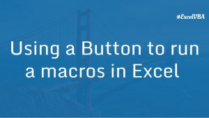 Using a Button to run a macros in Excel