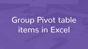 Group Pivot table items in Excel